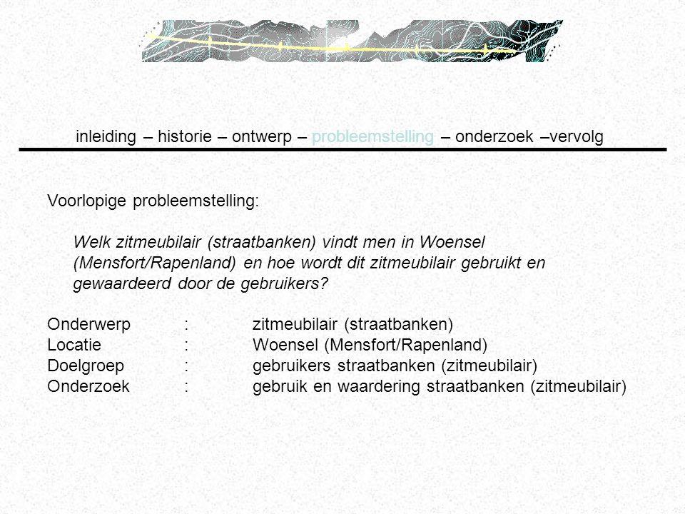 Voorlopige probleemstelling: Welk zitmeubilair (straatbanken) vindt men in Woensel (Mensfort/Rapenland) en hoe wordt dit zitmeubilair gebruikt en gewa