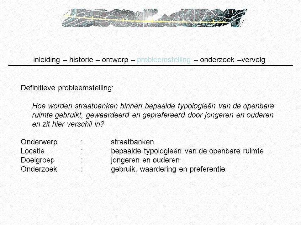 Definitieve probleemstelling: Hoe worden straatbanken binnen bepaalde typologieën van de openbare ruimte gebruikt, gewaardeerd en geprefereerd door jo