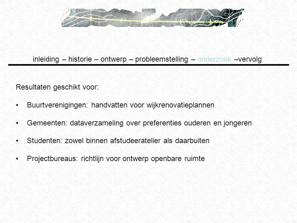 inleiding – historie – ontwerp – probleemstelling – onderzoek –vervolg Resultaten geschikt voor: Buurtverenigingen: handvatten voor wijkrenovatieplann