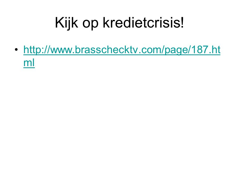 Kijk op kredietcrisis! http://www.brasschecktv.com/page/187.ht mlhttp://www.brasschecktv.com/page/187.ht ml