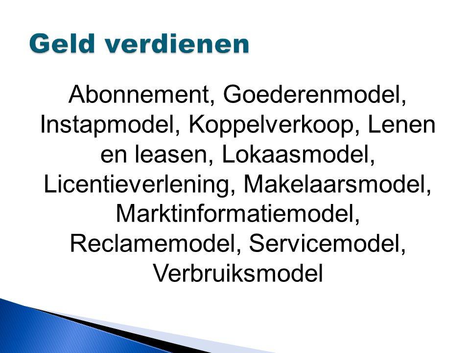 Abonnement, Goederenmodel, Instapmodel, Koppelverkoop, Lenen en leasen, Lokaasmodel, Licentieverlening, Makelaarsmodel, Marktinformatiemodel, Reclamemodel, Servicemodel, Verbruiksmodel