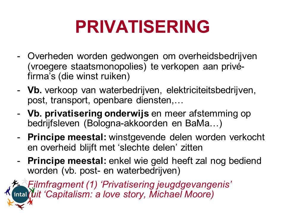 PRIVATISERING -Overheden worden gedwongen om overheidsbedrijven (vroegere staatsmonopolies) te verkopen aan privé- firma's (die winst ruiken) -Vb.