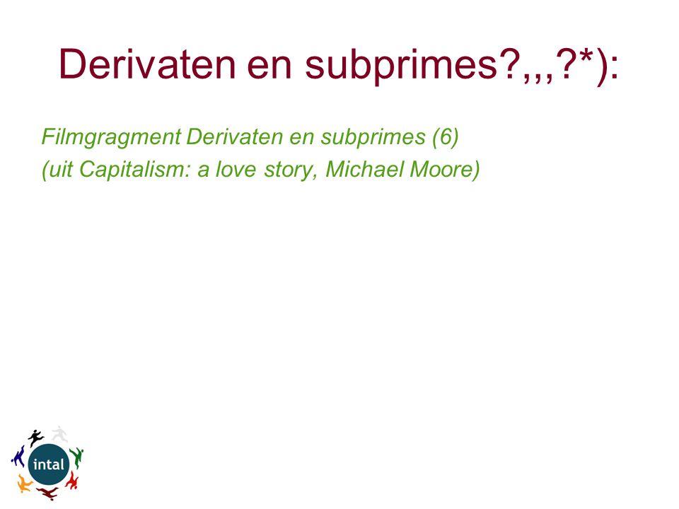 Derivaten en subprimes?,,,?*): Filmgragment Derivaten en subprimes (6) (uit Capitalism: a love story, Michael Moore)