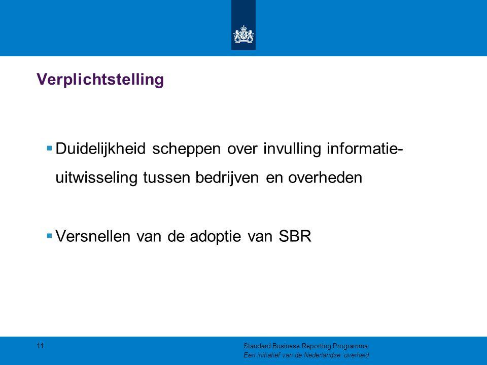 Verplichtstelling  Duidelijkheid scheppen over invulling informatie- uitwisseling tussen bedrijven en overheden  Versnellen van de adoptie van SBR 1