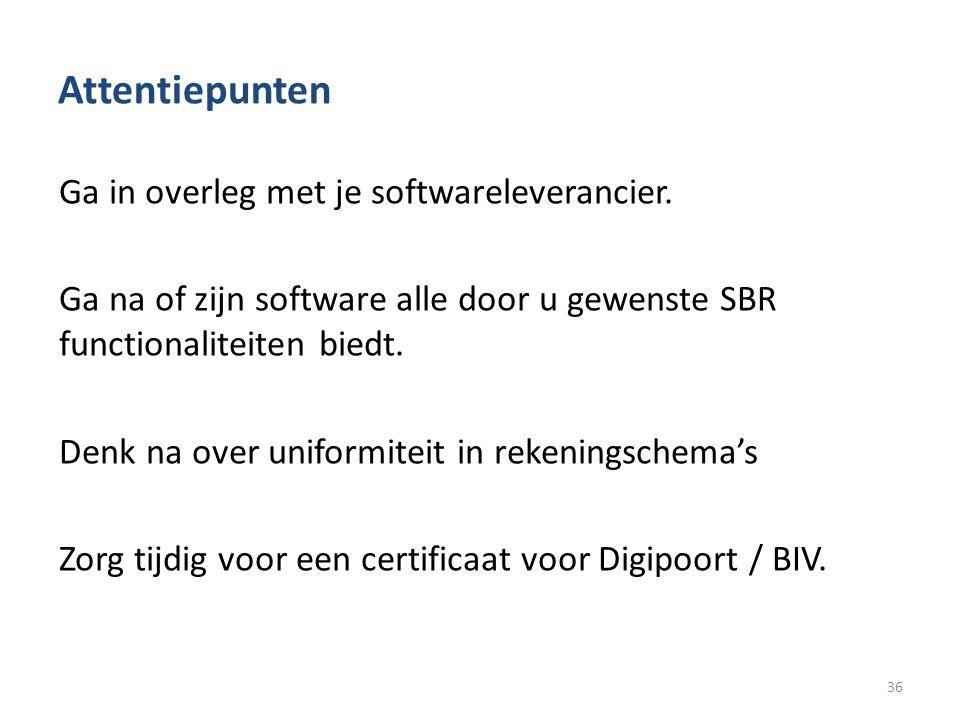Attentiepunten Ga in overleg met je softwareleverancier. Ga na of zijn software alle door u gewenste SBR functionaliteiten biedt. Denk na over uniform