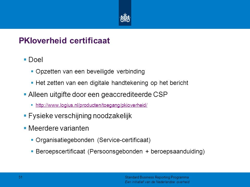 PKIoverheid certificaat  Doel  Opzetten van een beveiligde verbinding  Het zetten van een digitale handtekening op het bericht  Alleen uitgifte do