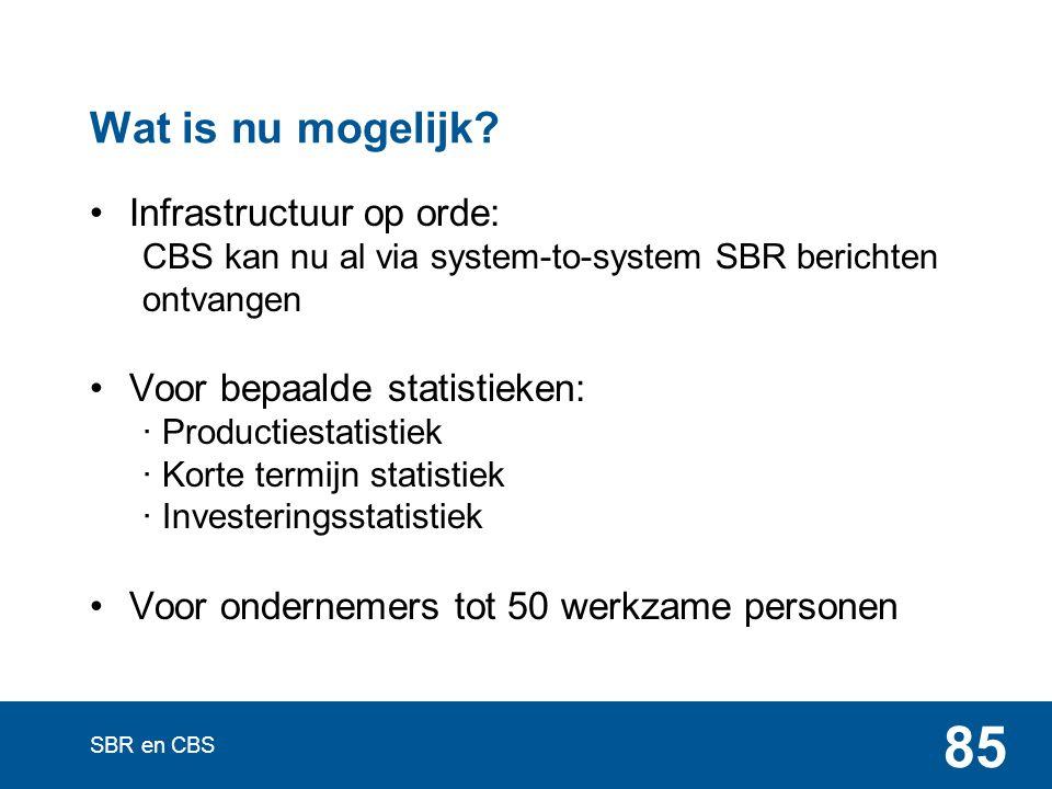 SBR en CBS 85 Wat is nu mogelijk? Infrastructuur op orde: CBS kan nu al via system-to-system SBR berichten ontvangen Voor bepaalde statistieken: ∙ Pro