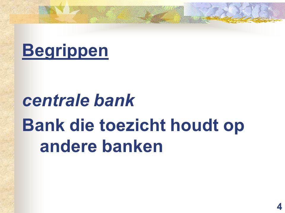 4 Begrippen centrale bank Bank die toezicht houdt op andere banken