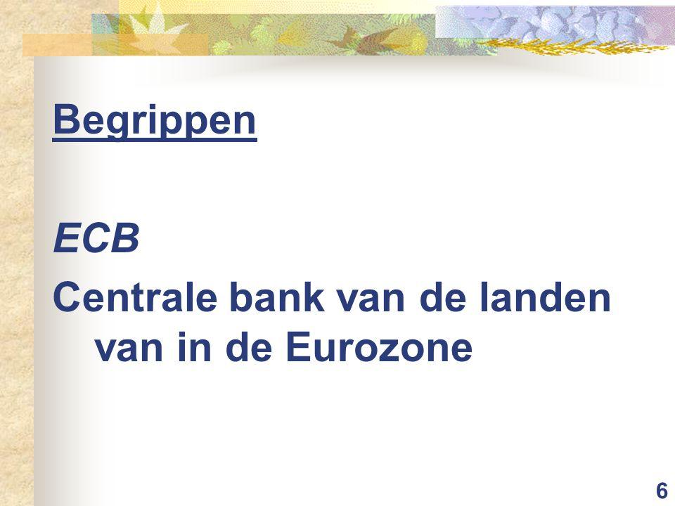 6 Begrippen ECB Centrale bank van de landen van in de Eurozone