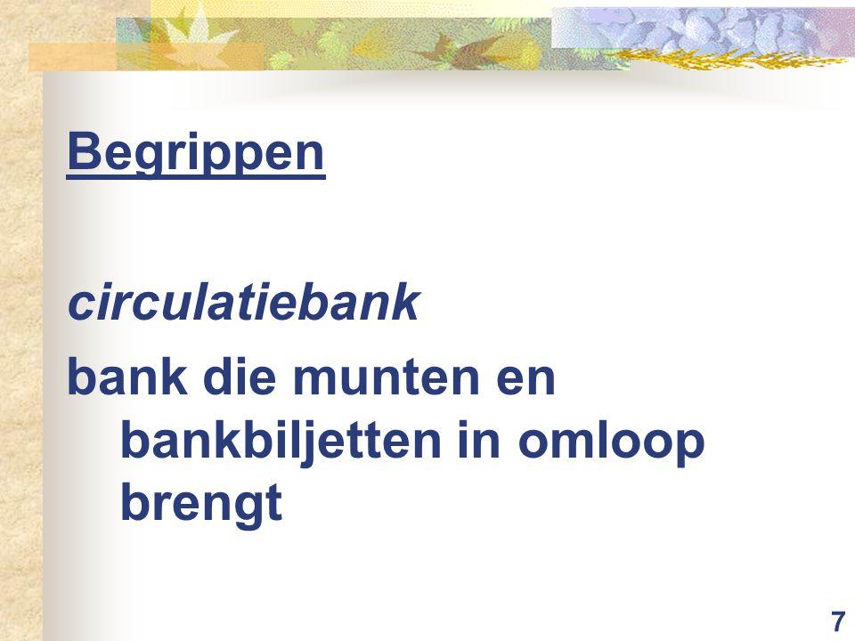 7 Begrippen circulatiebank bank die munten en bankbiljetten in omloop brengt