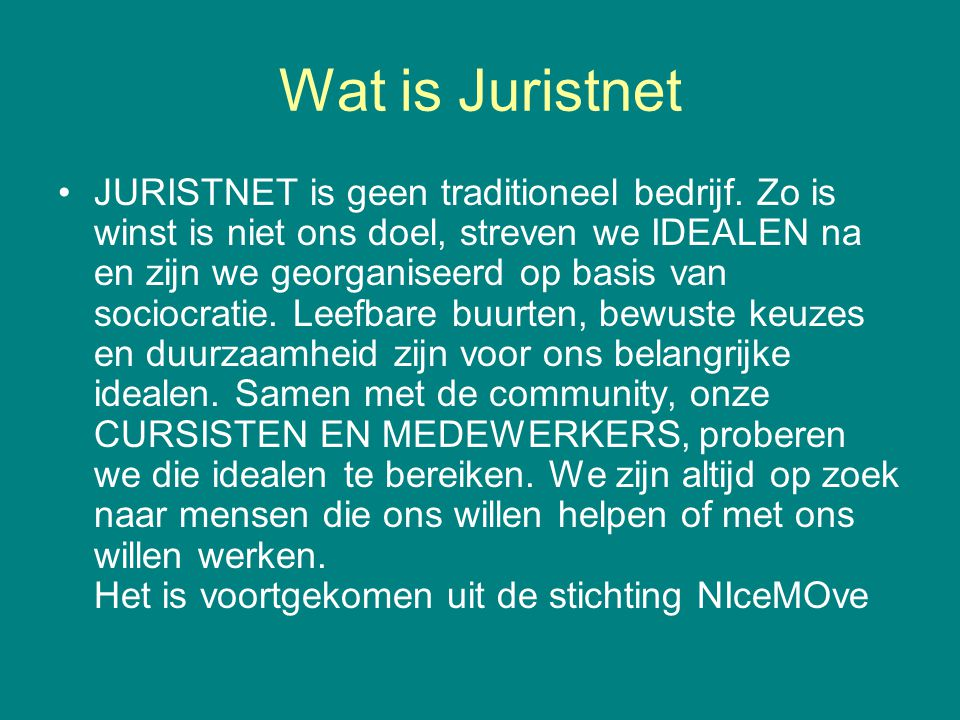 Wat is Juristnet JURISTNET is geen traditioneel bedrijf.