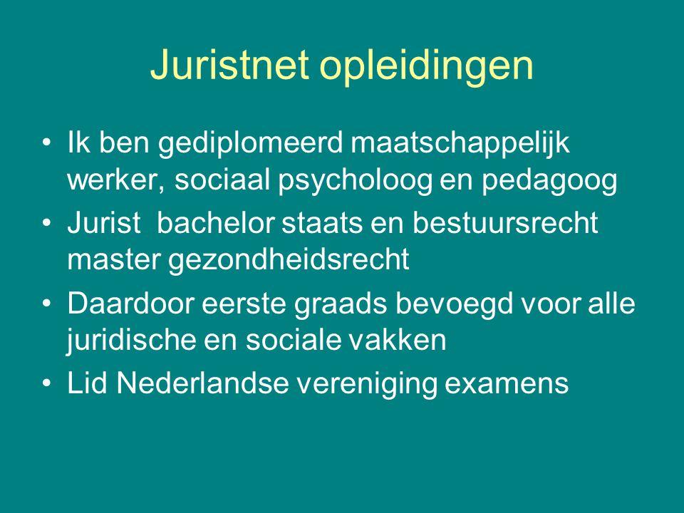 Juristnet opleidingen Ik ben gediplomeerd maatschappelijk werker, sociaal psycholoog en pedagoog Jurist bachelor staats en bestuursrecht master gezond