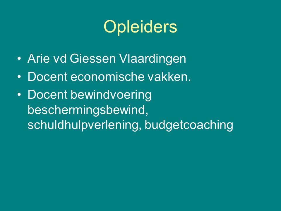 Opleiders Arie vd Giessen Vlaardingen Docent economische vakken. Docent bewindvoering beschermingsbewind, schuldhulpverlening, budgetcoaching