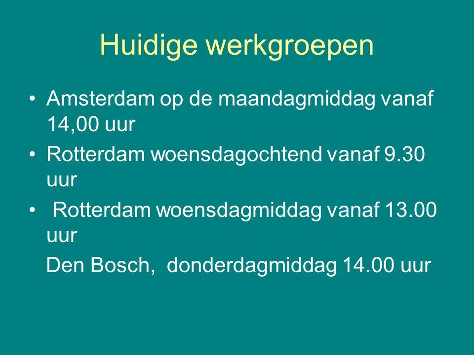 Huidige werkgroepen Amsterdam op de maandagmiddag vanaf 14,00 uur Rotterdam woensdagochtend vanaf 9.30 uur Rotterdam woensdagmiddag vanaf 13.00 uur De