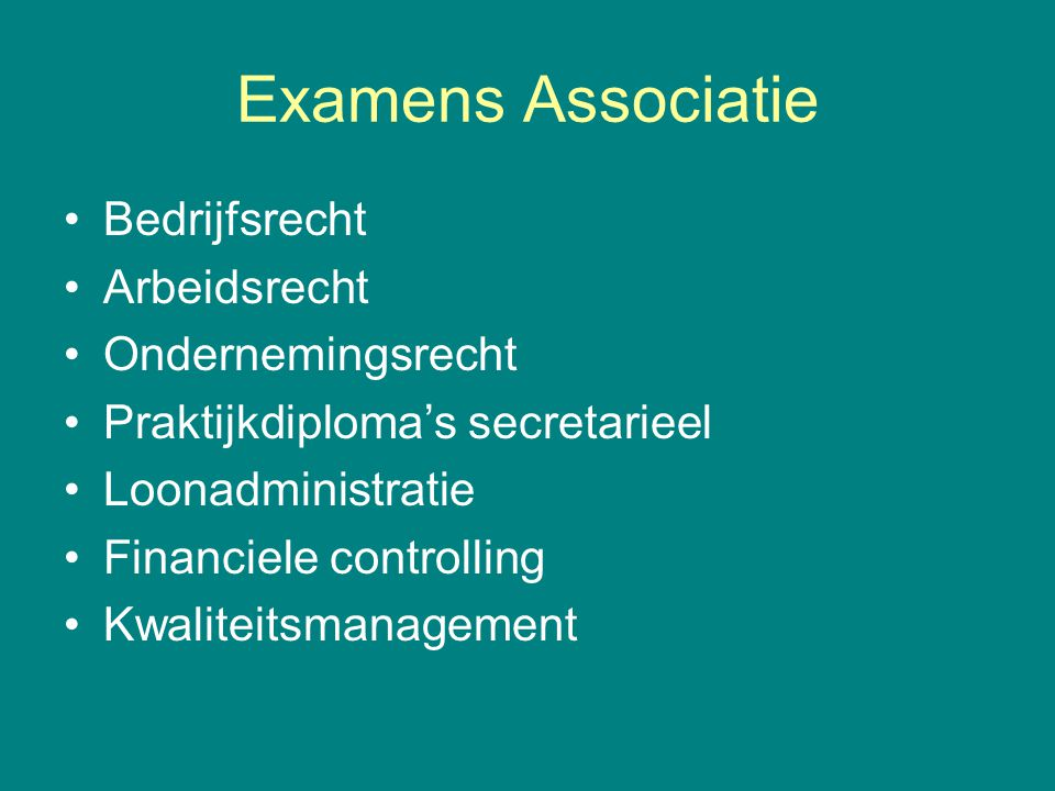 Examens Associatie Bedrijfsrecht Arbeidsrecht Ondernemingsrecht Praktijkdiploma's secretarieel Loonadministratie Financiele controlling Kwaliteitsmana