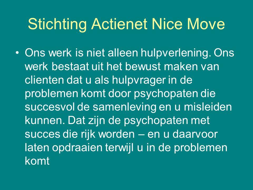 Stichting Actienet Nice Move Ons werk is niet alleen hulpverlening. Ons werk bestaat uit het bewust maken van clienten dat u als hulpvrager in de prob