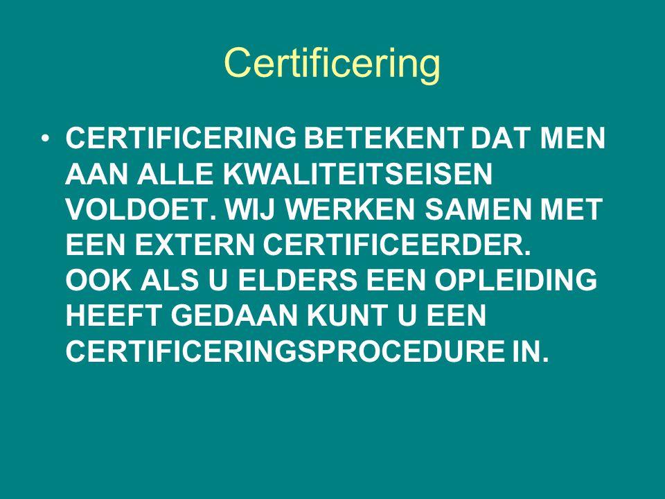 Certificering CERTIFICERING BETEKENT DAT MEN AAN ALLE KWALITEITSEISEN VOLDOET. WIJ WERKEN SAMEN MET EEN EXTERN CERTIFICEERDER. OOK ALS U ELDERS EEN OP