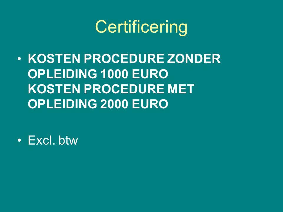 Certificering KOSTEN PROCEDURE ZONDER OPLEIDING 1000 EURO KOSTEN PROCEDURE MET OPLEIDING 2000 EURO Excl. btw
