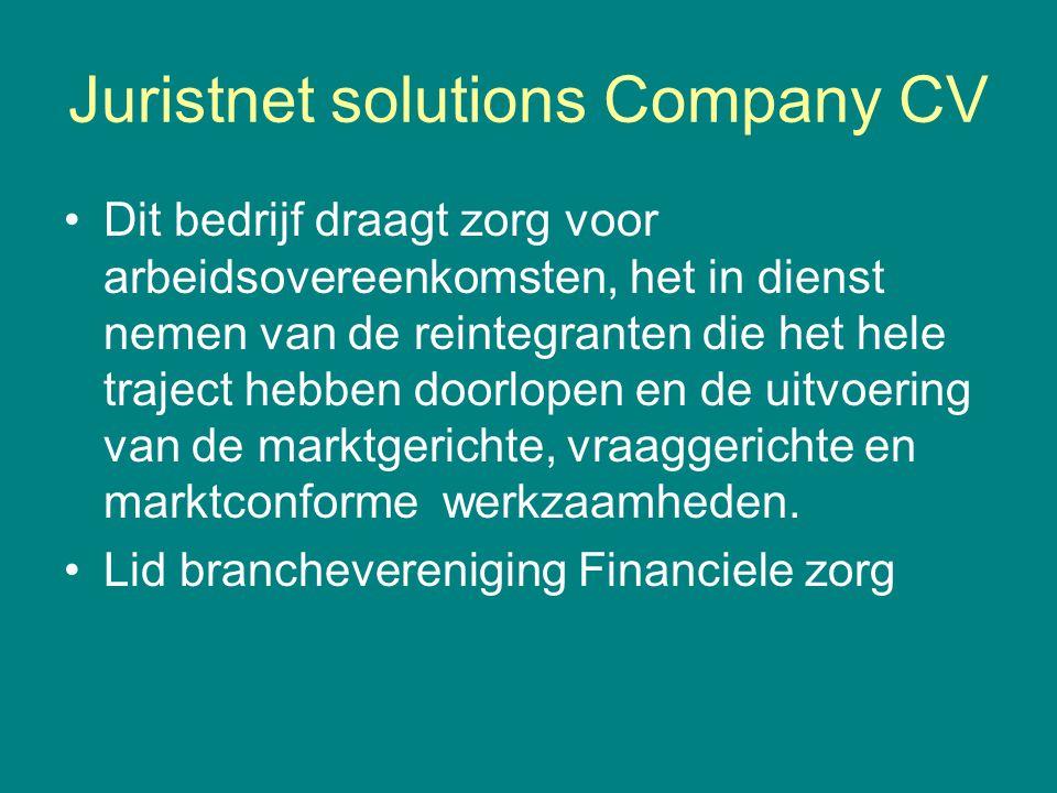 Juristnet solutions Company CV Dit bedrijf draagt zorg voor arbeidsovereenkomsten, het in dienst nemen van de reintegranten die het hele traject hebbe