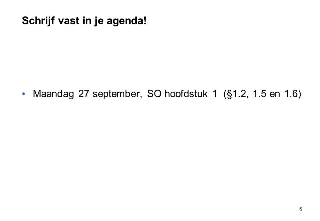 Schrijf vast in je agenda! Maandag 27 september, SO hoofdstuk 1 (§1.2, 1.5 en 1.6) 6