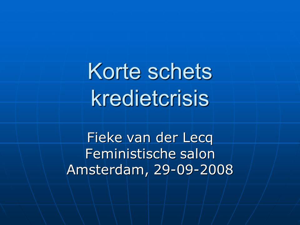 Korte schets kredietcrisis Fieke van der Lecq Feministische salon Amsterdam, 29-09-2008