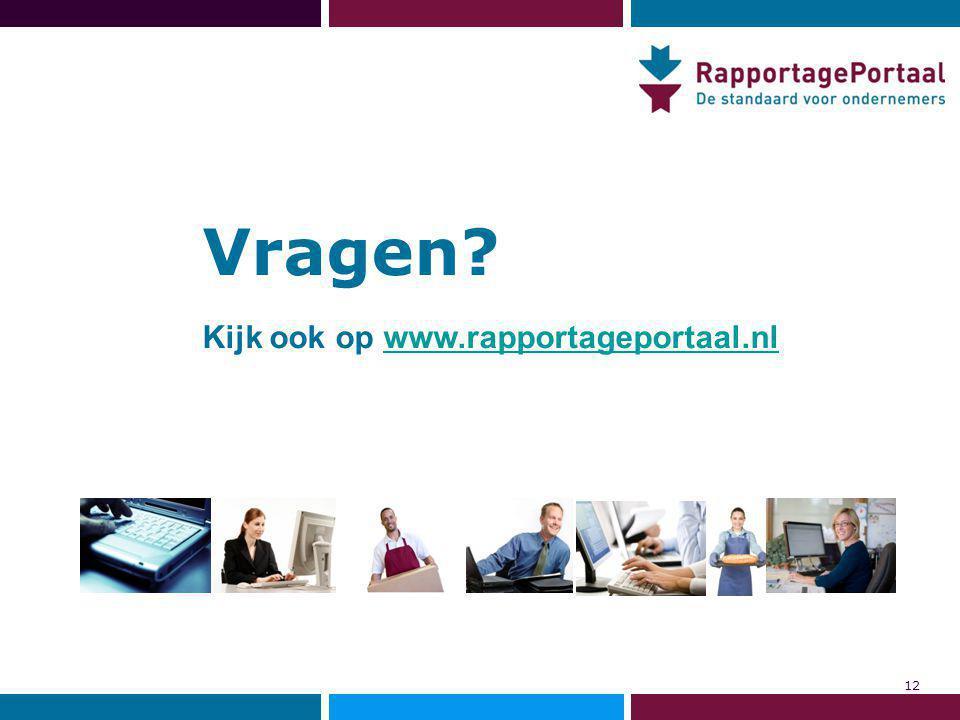 Vragen Kijk ook op www.rapportageportaal.nlwww.rapportageportaal.nl 12