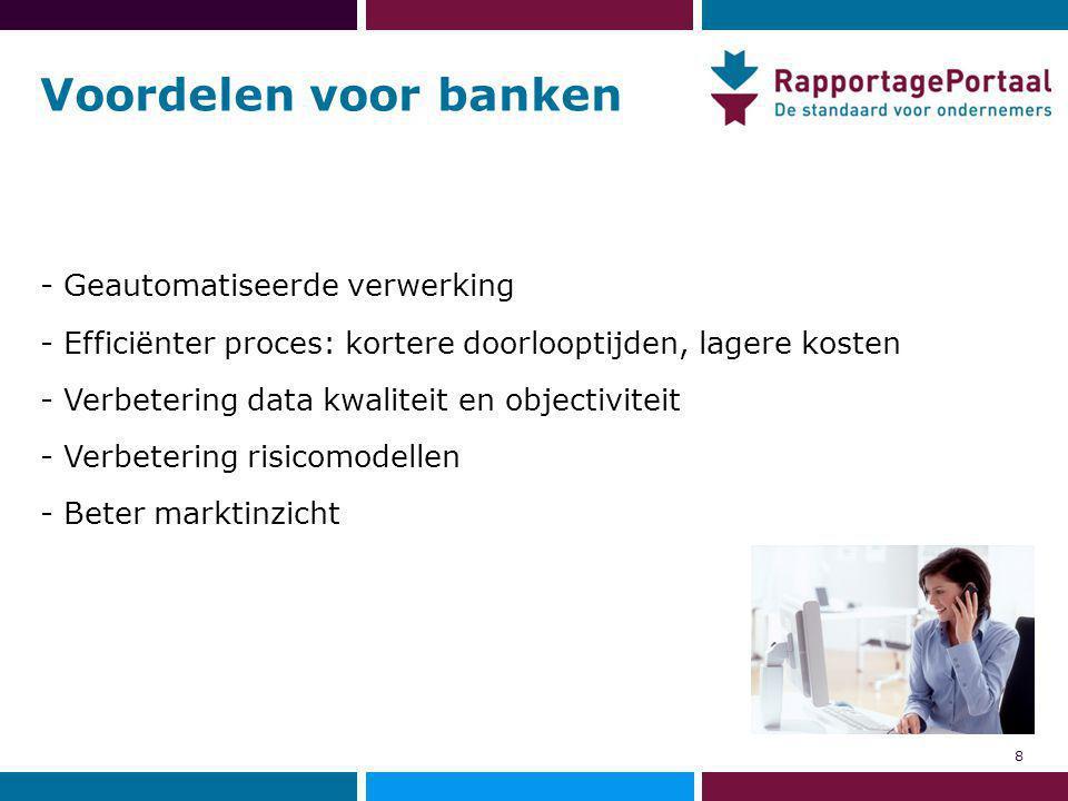 Voordelen voor banken - Geautomatiseerde verwerking - Efficiënter proces: kortere doorlooptijden, lagere kosten - Verbetering data kwaliteit en objectiviteit - Verbetering risicomodellen - Beter marktinzicht 8