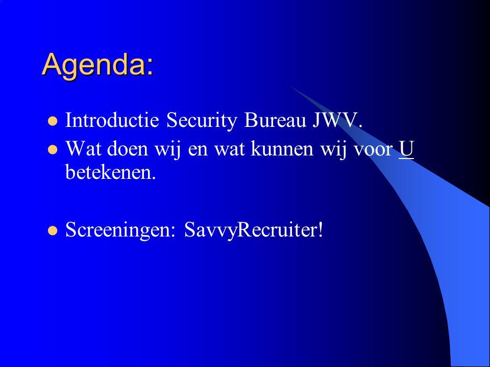 Agenda: Introductie Security Bureau JWV.Wat doen wij en wat kunnen wij voor U betekenen.