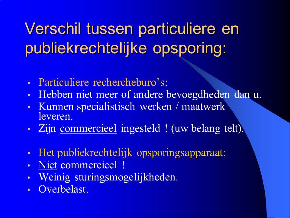 Verschil tussen particuliere en publiekrechtelijke opsporing: Particuliere rechercheburo's: Hebben niet meer of andere bevoegdheden dan u.