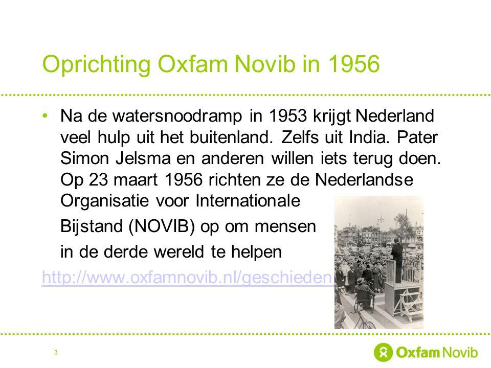 Oprichting Oxfam Novib in 1956 Na de watersnoodramp in 1953 krijgt Nederland veel hulp uit het buitenland. Zelfs uit India. Pater Simon Jelsma en ande