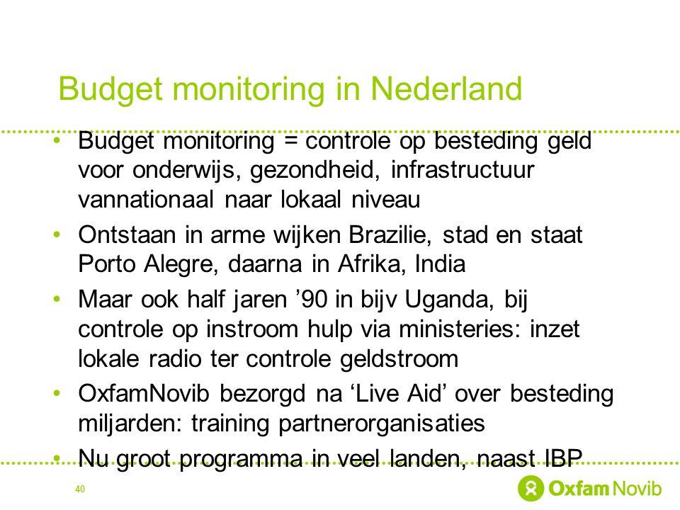 Budget monitoring in Nederland Budget monitoring = controle op besteding geld voor onderwijs, gezondheid, infrastructuur vannationaal naar lokaal nive