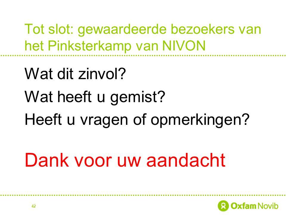 Tot slot: gewaardeerde bezoekers van het Pinksterkamp van NIVON Wat dit zinvol? Wat heeft u gemist? Heeft u vragen of opmerkingen? Dank voor uw aandac