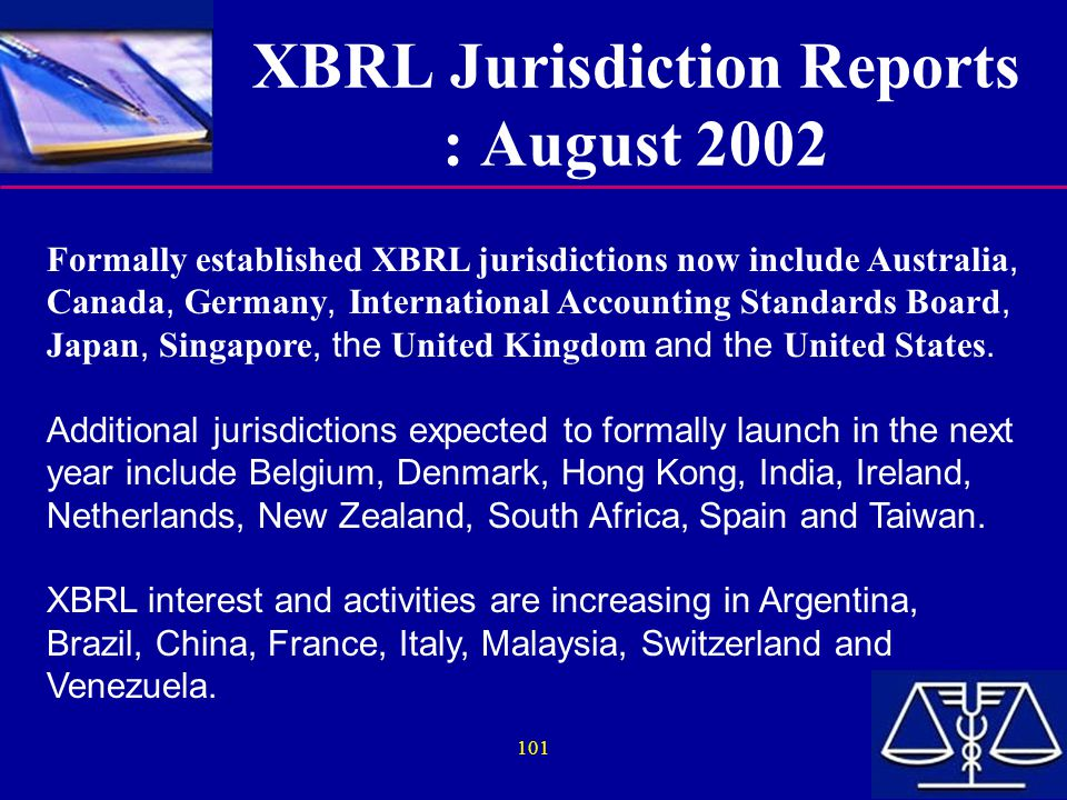 101 XBRL Jurisdiction Reports : August 2002 Formally established XBRL jurisdictions now include Australia, Canada, Germany, International Accounting Standards Board, Japan, Singapore, the United Kingdom and the United States.