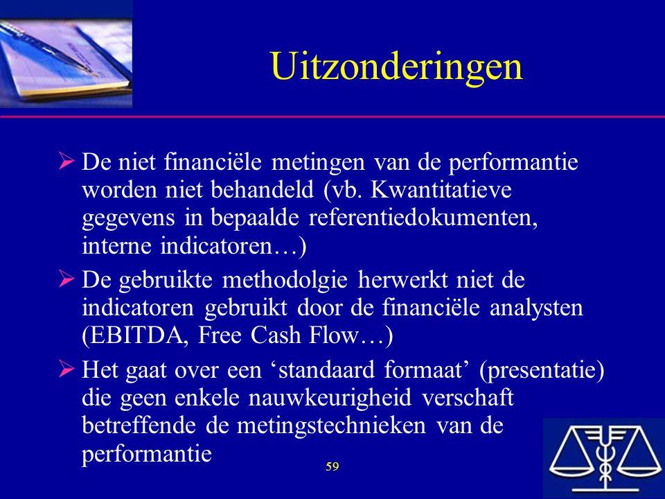 59 Uitzonderingen  De niet financiële metingen van de performantie worden niet behandeld (vb.