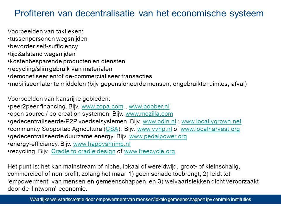 Profiteren van decentralisatie van het economische systeem Waarlijke welvaartscreatie door empowerment van mensen/lokale gemeenschappen ipv centrale i
