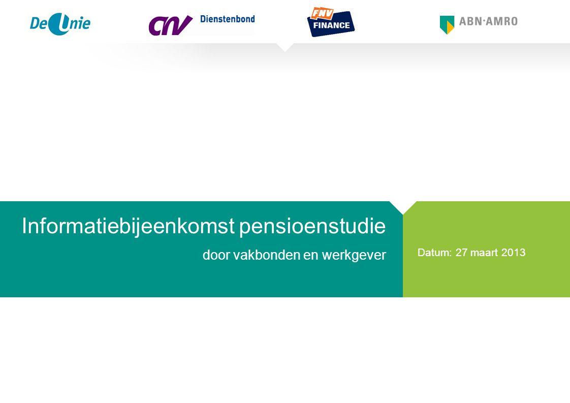 Datum: 27 maart 2013 Informatiebijeenkomst pensioenstudie door vakbonden en werkgever