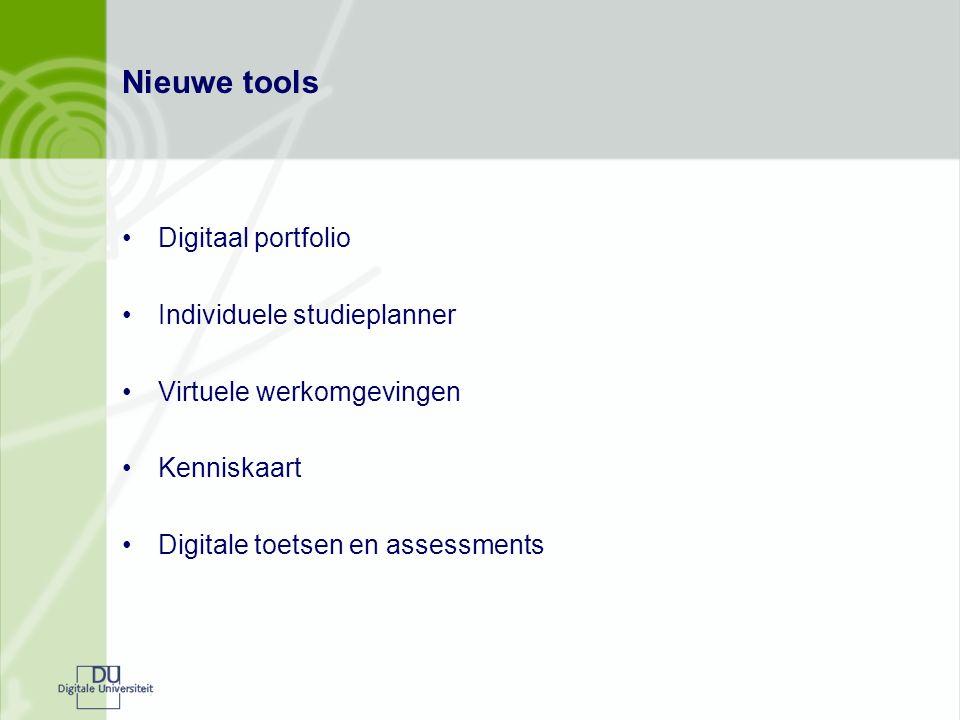 Nieuwe tools Digitaal portfolio Individuele studieplanner Virtuele werkomgevingen Kenniskaart Digitale toetsen en assessments
