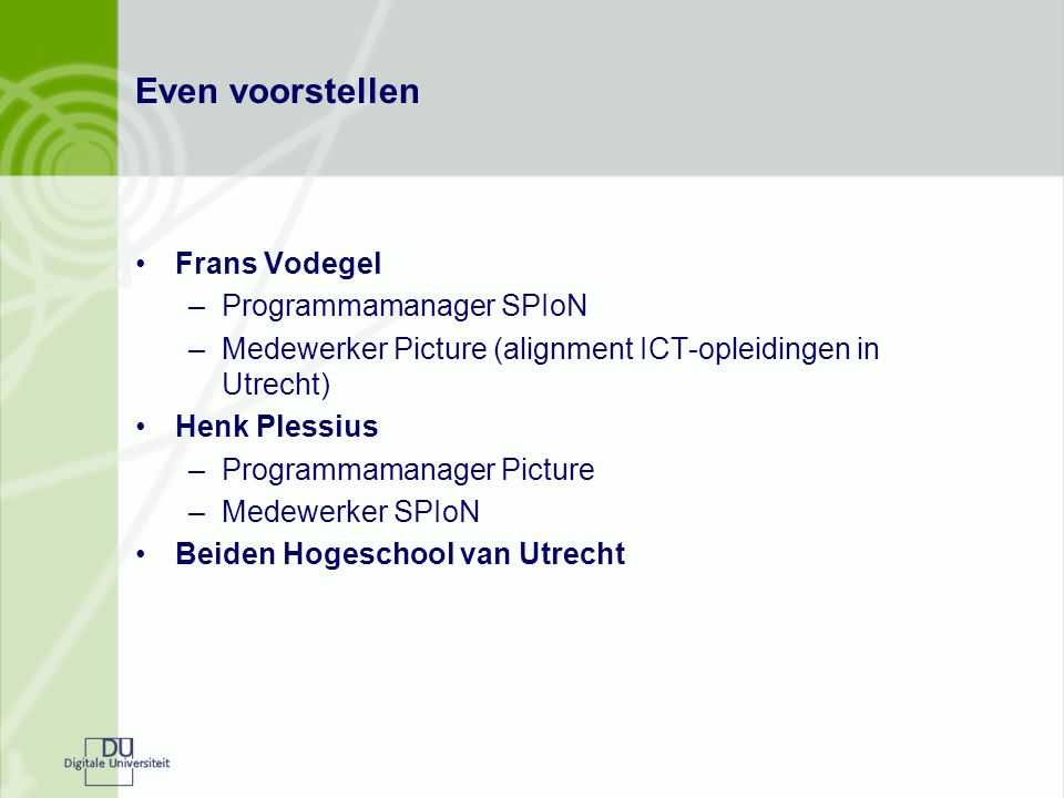 Frans Vodegel –Programmamanager SPIoN –Medewerker Picture (alignment ICT-opleidingen in Utrecht) Henk Plessius –Programmamanager Picture –Medewerker S