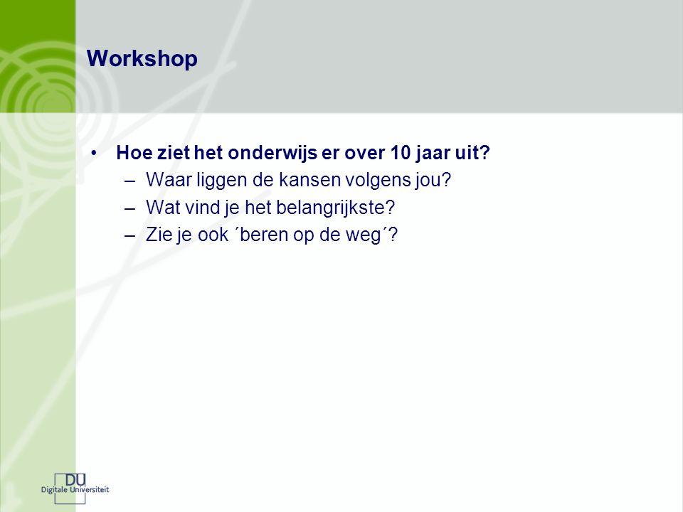 Workshop Hoe ziet het onderwijs er over 10 jaar uit? –Waar liggen de kansen volgens jou? –Wat vind je het belangrijkste? –Zie je ook ´beren op de weg´
