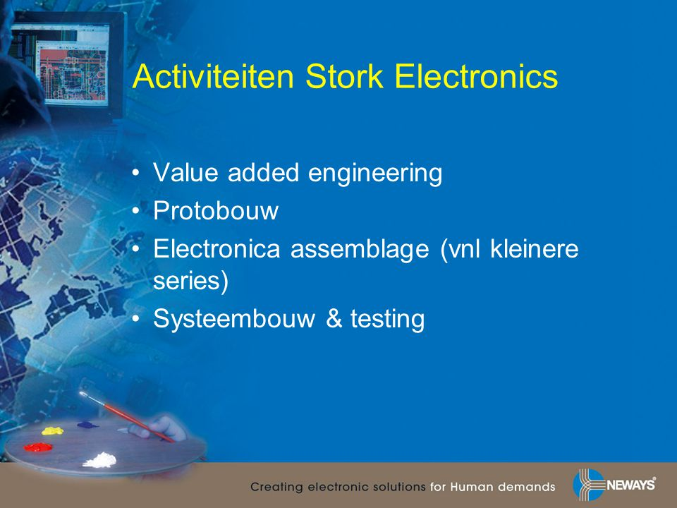 Activiteiten Stork Electronics Value added engineering Protobouw Electronica assemblage (vnl kleinere series) Systeembouw & testing
