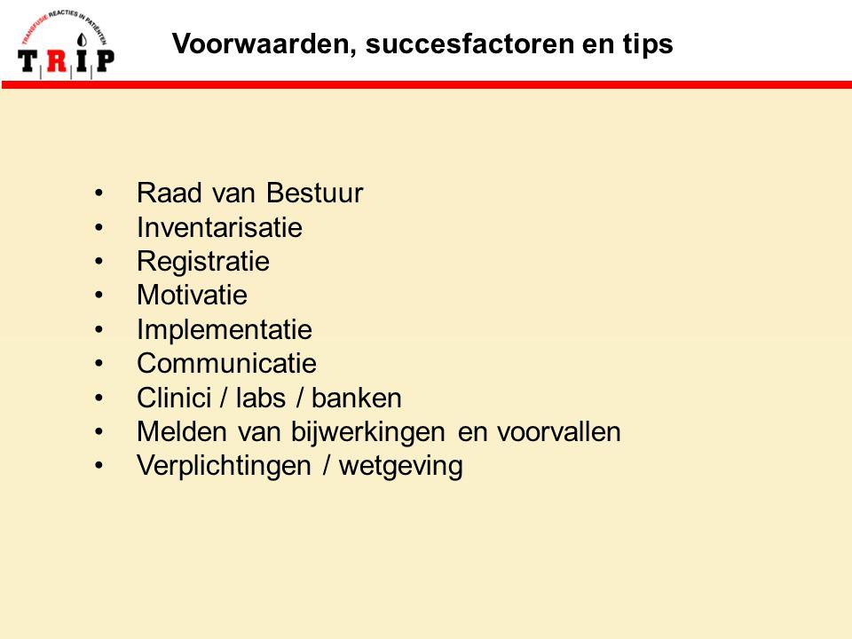Voorwaarden, succesfactoren en tips Raad van Bestuur Inventarisatie Registratie Motivatie Implementatie Communicatie Clinici / labs / banken Melden van bijwerkingen en voorvallen Verplichtingen / wetgeving