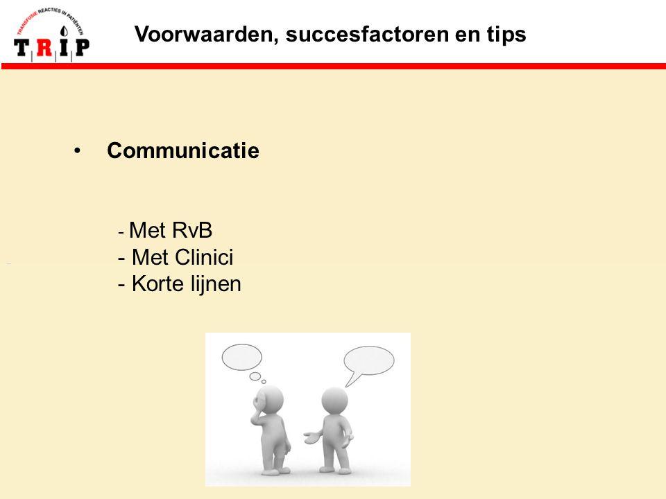 Voorwaarden, succesfactoren en tips Communicatie - Met RvB - Met Clinici - Korte lijnen