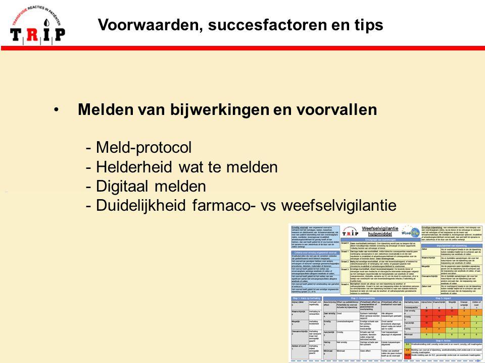 Voorwaarden, succesfactoren en tips Melden van bijwerkingen en voorvallen - Meld-protocol - Helderheid wat te melden - Digitaal melden - Duidelijkheid farmaco- vs weefselvigilantie