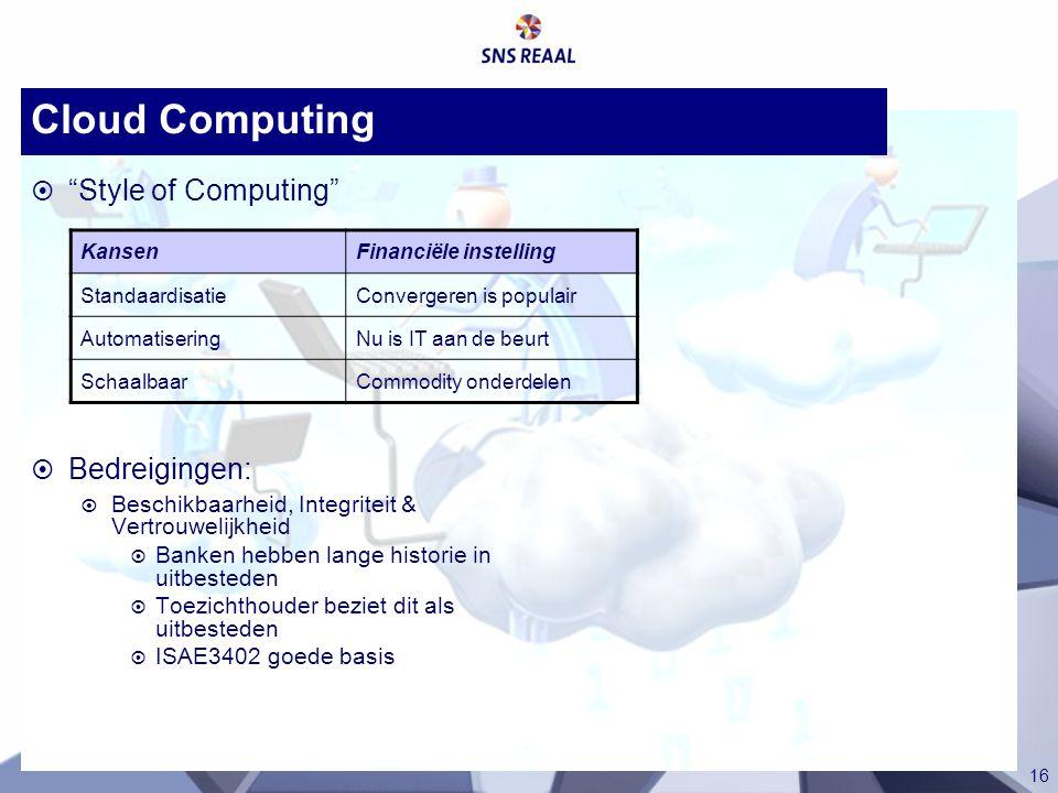 """16 Cloud Computing  """"Style of Computing""""  Bedreigingen:  Beschikbaarheid, Integriteit & Vertrouwelijkheid  Banken hebben lange historie in uitbest"""