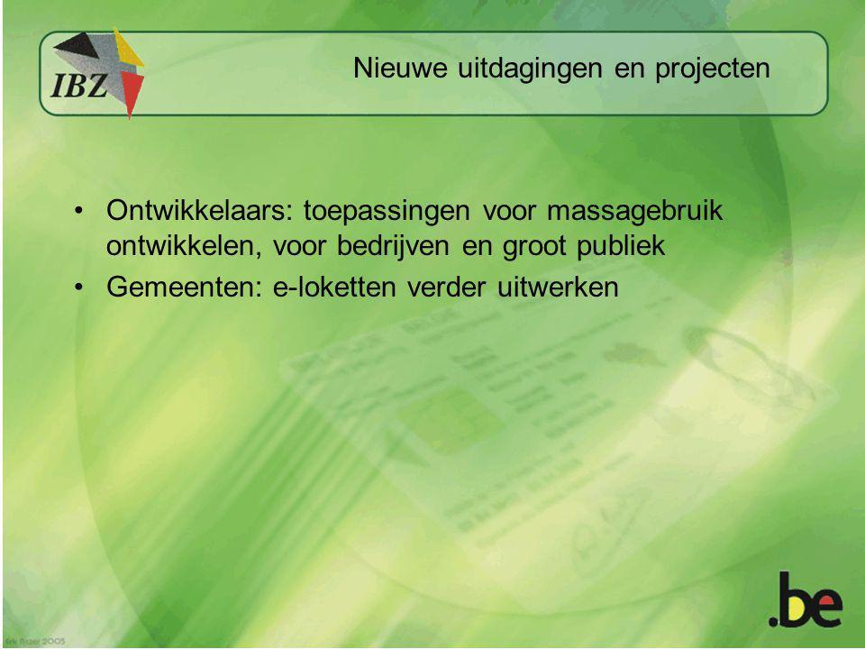 Nieuwe uitdagingen en projecten Ontwikkelaars: toepassingen voor massagebruik ontwikkelen, voor bedrijven en groot publiek Gemeenten: e-loketten verde