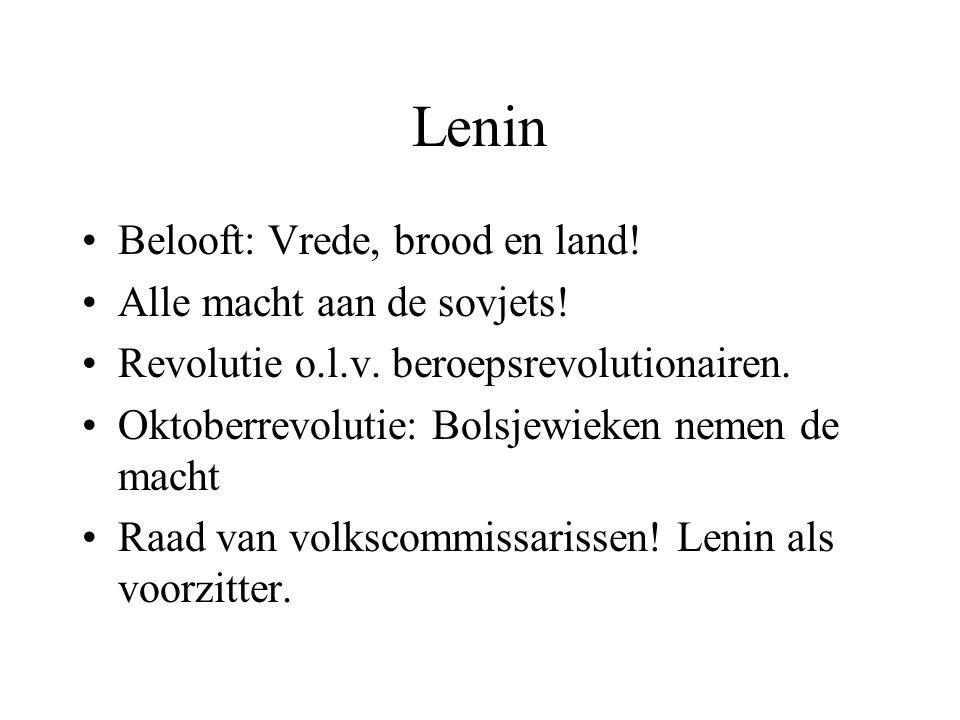 Lenin Belooft: Vrede, brood en land! Alle macht aan de sovjets! Revolutie o.l.v. beroepsrevolutionairen. Oktoberrevolutie: Bolsjewieken nemen de macht