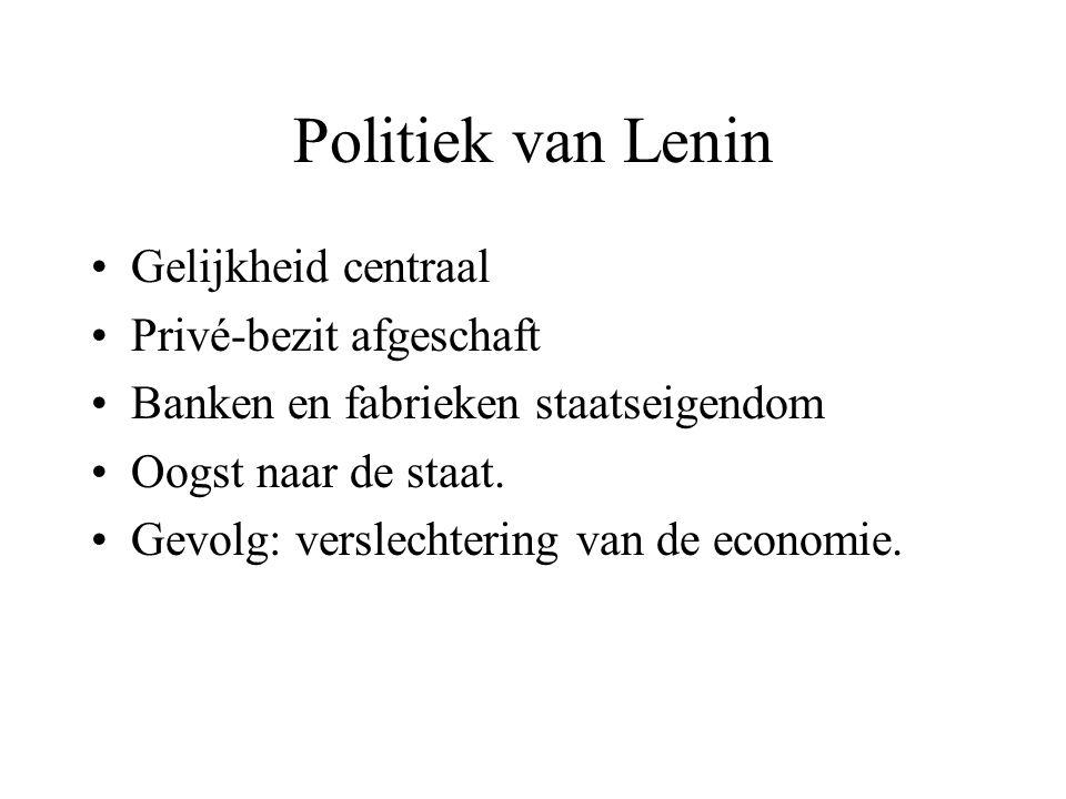 Politiek van Lenin Gelijkheid centraal Privé-bezit afgeschaft Banken en fabrieken staatseigendom Oogst naar de staat. Gevolg: verslechtering van de ec