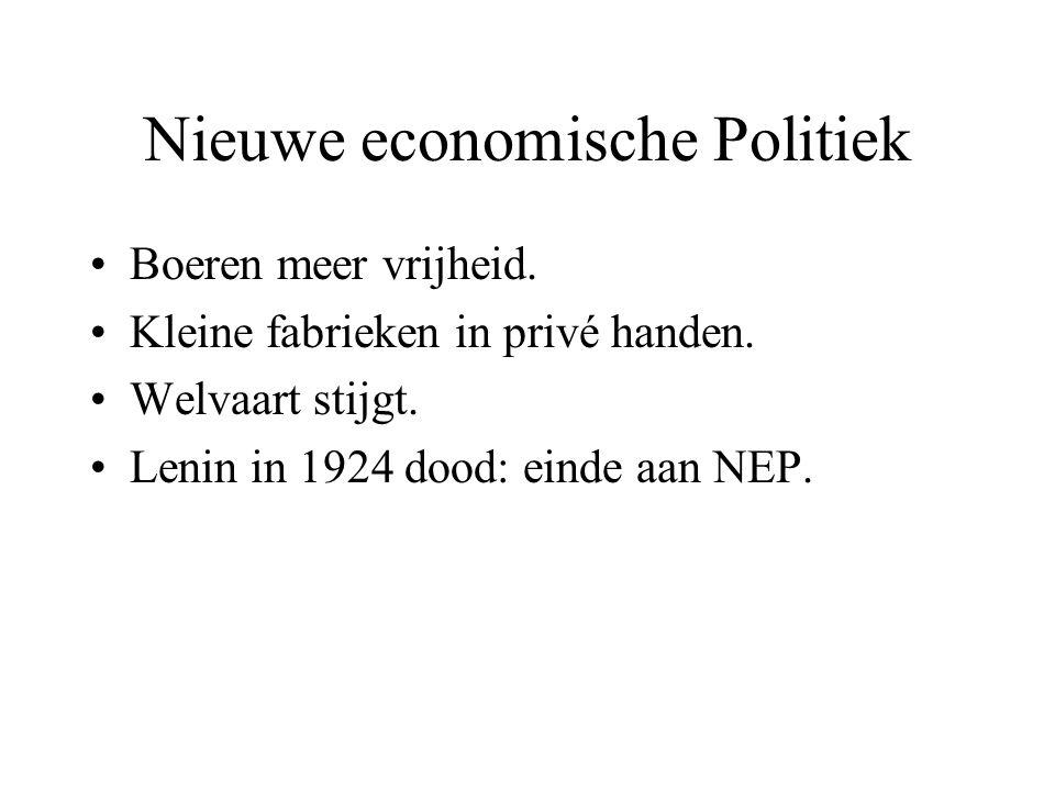 Nieuwe economische Politiek Boeren meer vrijheid. Kleine fabrieken in privé handen. Welvaart stijgt. Lenin in 1924 dood: einde aan NEP.