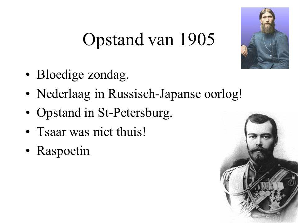 Opstand van 1905 Bloedige zondag. Nederlaag in Russisch-Japanse oorlog! Opstand in St-Petersburg. Tsaar was niet thuis! Raspoetin