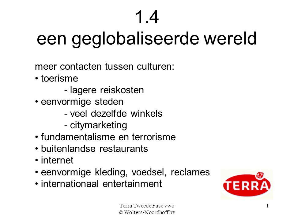Terra Tweede Fase vwo © Wolters-Noordhoff bv 1 1.4 een geglobaliseerde wereld meer contacten tussen culturen: toerisme - lagere reiskosten eenvormige